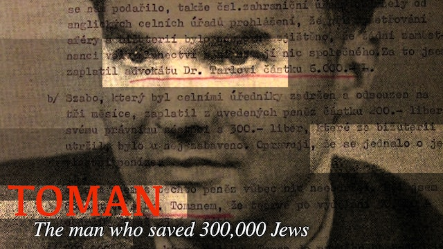 Toman: The Man Who Saved 300,000 Jews