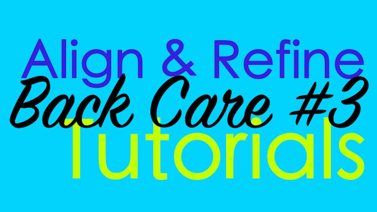 Align and Refine - Back Care part 3