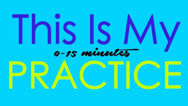 This Is My Practice 0-15 minutes - Use SHOW MORE tab below to expand categories