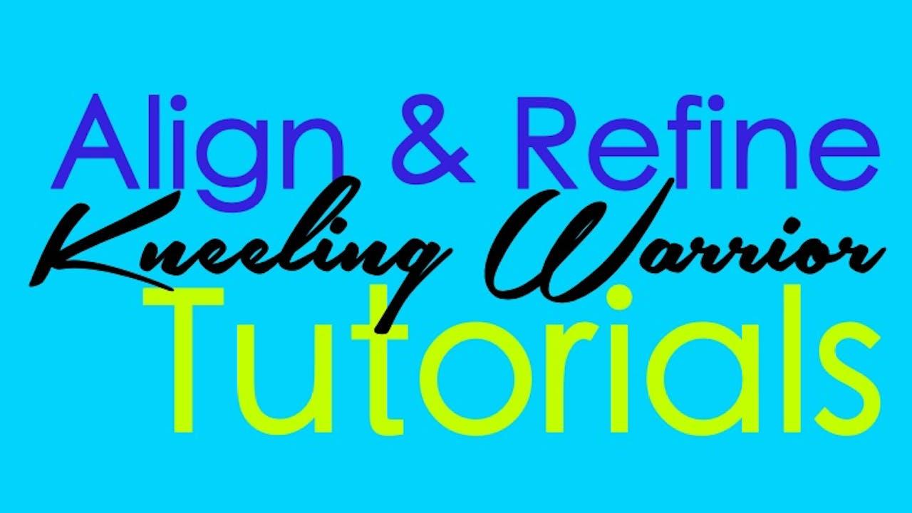 Align & Refine - Kneeling Warrior