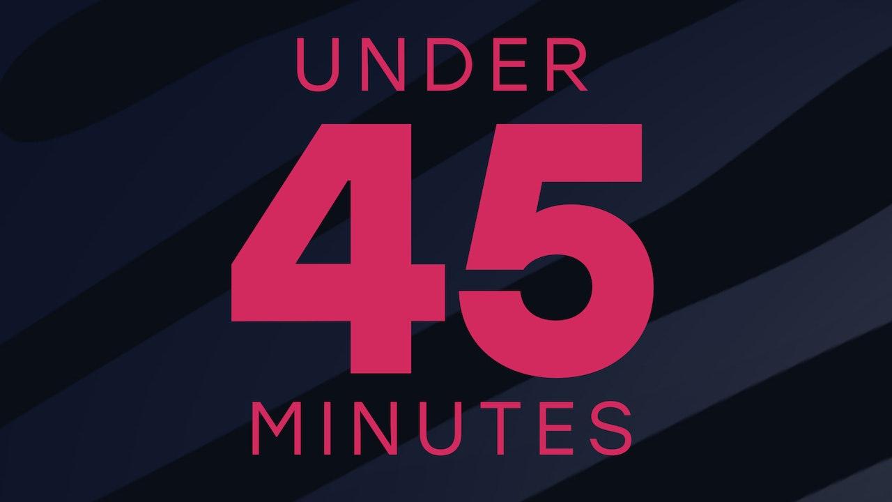Under 45 Min