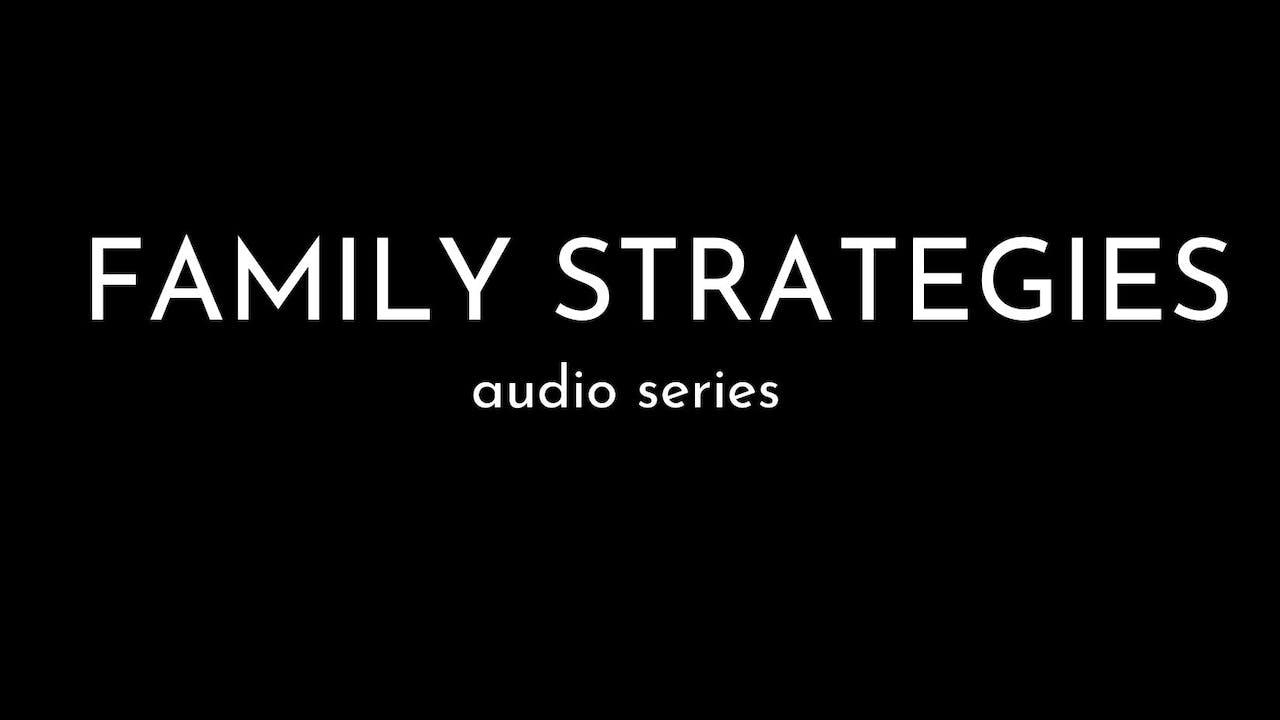 Family Strategies Audio Series