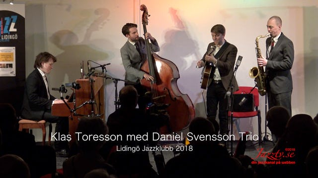 Klas Toresson med Daniel Svensson Trio - Del 1