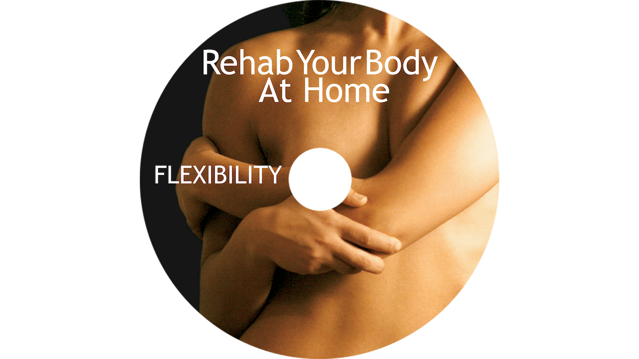 Rehab Your Body At Home - Flexibility Restoration
