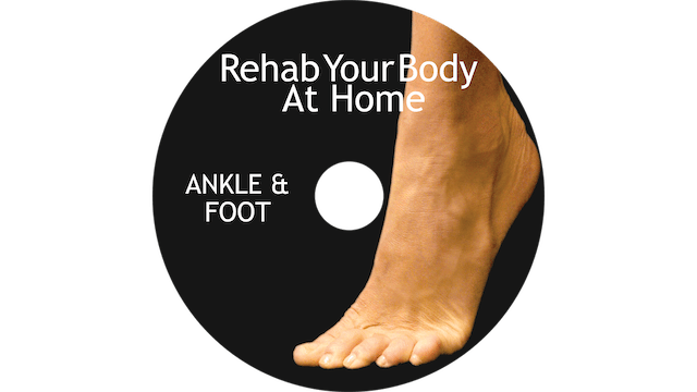 Rehab Your Body at Home - Ankle and Foot Restoration
