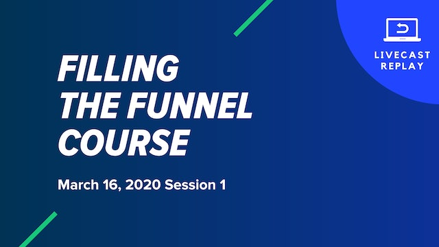 Filling The Funnel Course: March 16, 2020 Session 1