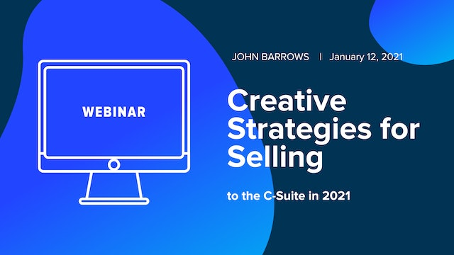 Creative Strategies for Selling to the C-Suite in 2021