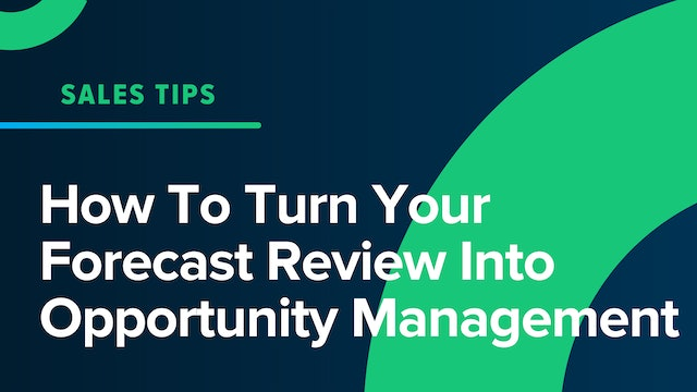 How To Turn Your Forecast Review Into Opportunity Management