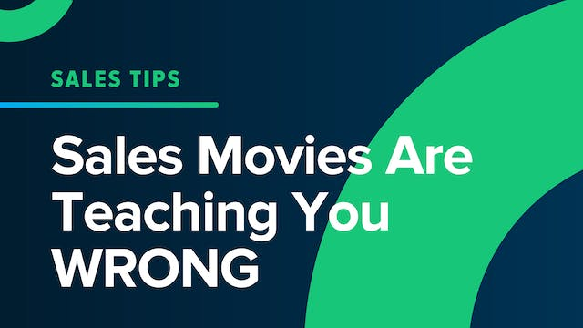 Sales Movies Are Teaching You WRONG