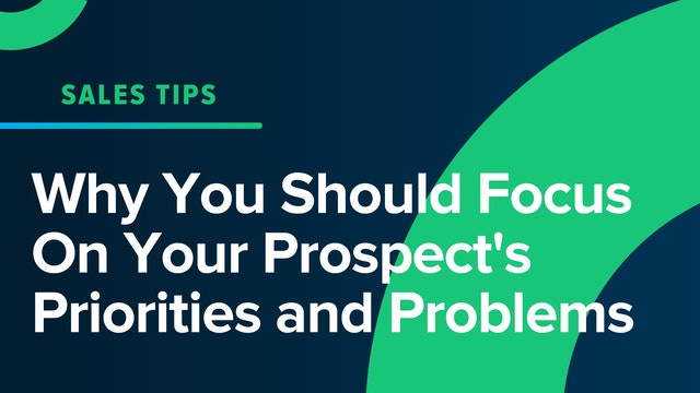 Why You Should Focus On Your Prospect's Priorities and Problems