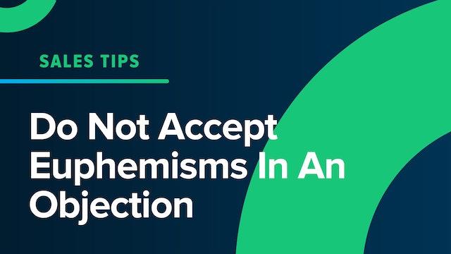 Do Not Accept Euphemisms In An Objection