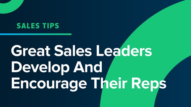 Great Sales Leaders Develop And Encourage Their Reps