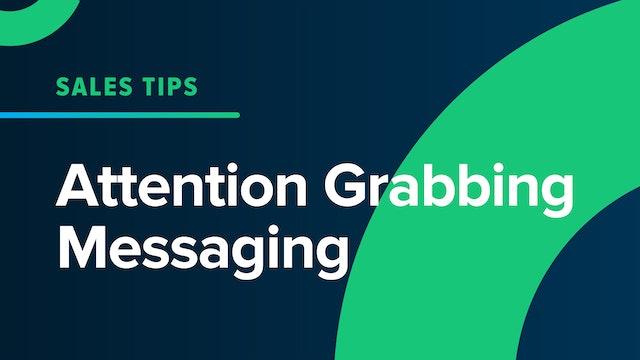Attention Grabbing Messaging