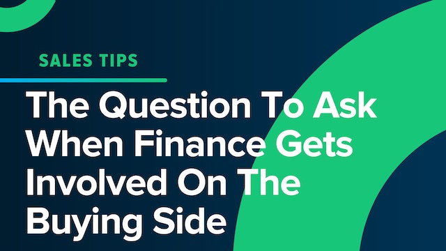 The Question To Ask When Finance Gets Involved On The Buying Side