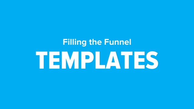 Filling the Funnel Templates