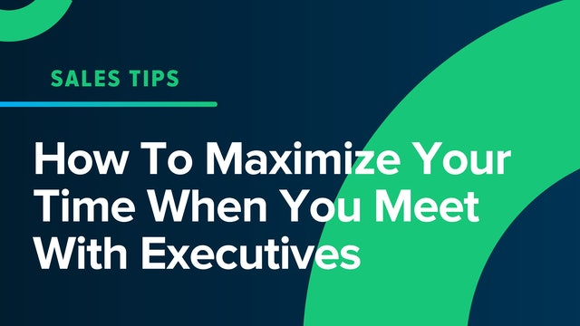 How To Maximize Your Time When You Meet With Executives