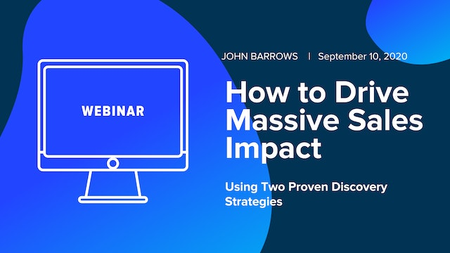 How to Drive Massive Sales Impact Using Two Proven Discovery Strategies