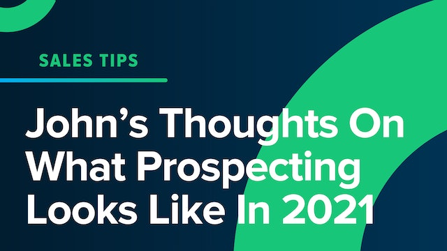 John's Thoughts On What Prospecting Looks Like In 2021