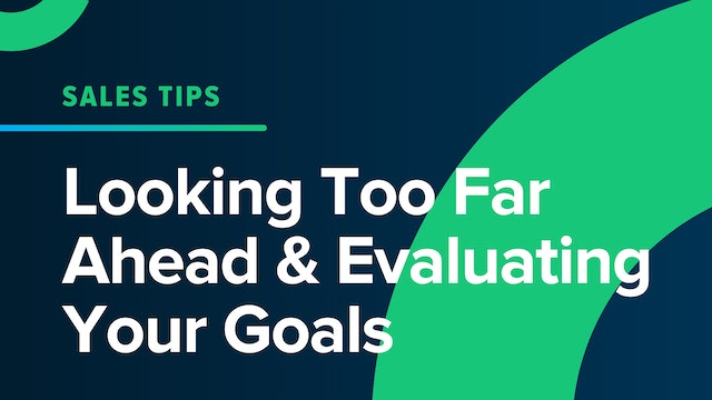 Looking Too Far Ahead & Evaluating Your Goals