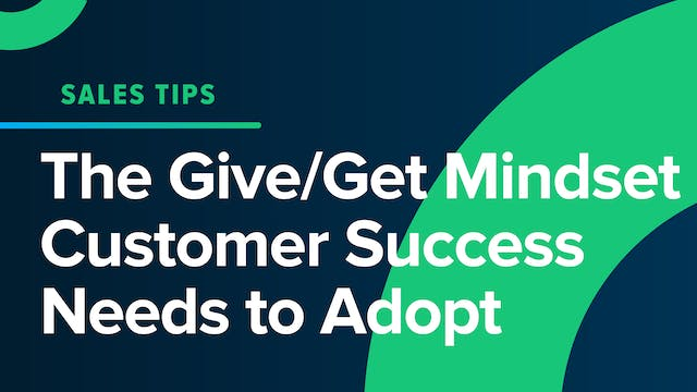 The Give/Get Mindset Customer Success...