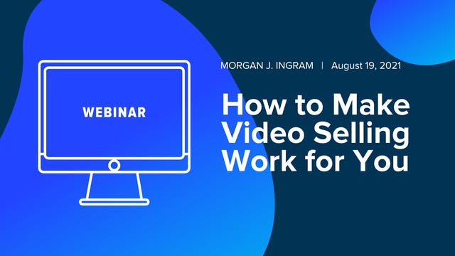 How to Make Video Selling Work for You