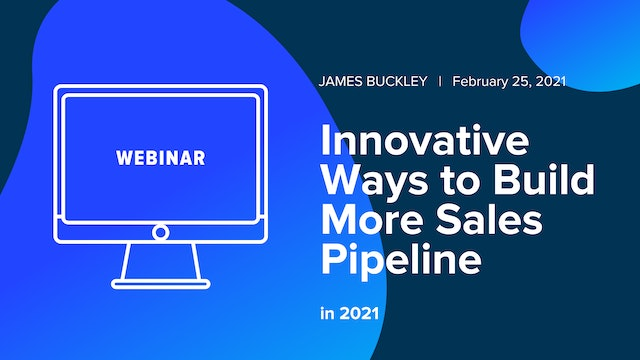 Innovative Ways to Build More Sales Pipeline in 2021