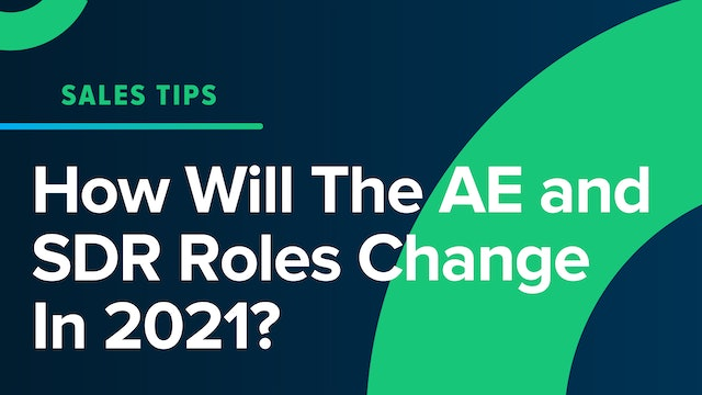 How Will The AE and SDR Roles Change In 2021