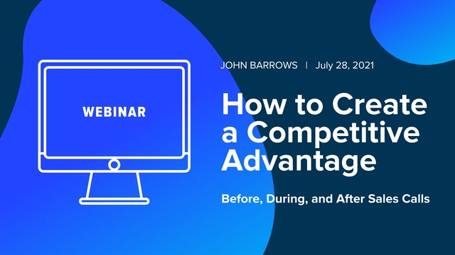 How to Create a Competitive Advantage Before, During, and After Sales Calls
