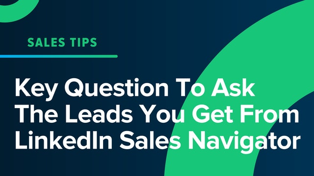 Key Question To Ask The Leads You Get From LinkedIn Sales Navigator