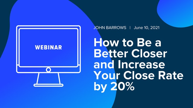 How to Be a Better Closer and Increase Your Close Rate by 20%