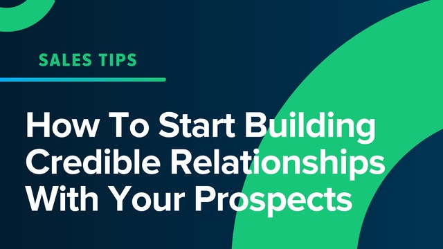 How To Start Building Credible Relationships With Your Prospects