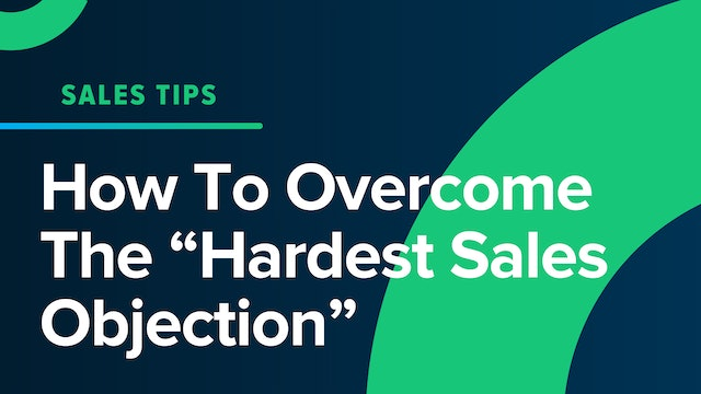 """How To Overcome The """"Hardest Sales Objection"""""""
