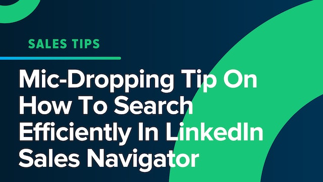 Mic-Dropping Tip On How To Search Efficiently In LinkedIn Sales Navigator