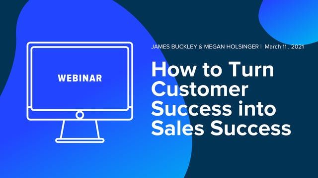 How to Turn Customer Success into Sal...