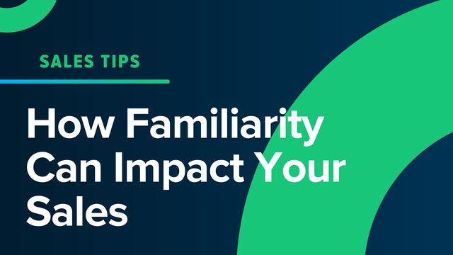 How Familiarity Can Impact Your Sales