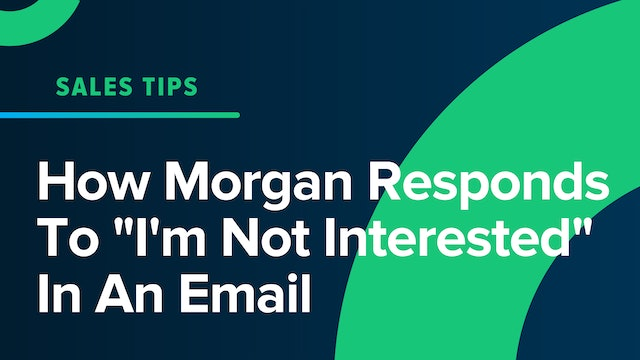 """How Morgan Responds To """"I'm Not Interested"""" In An Email"""