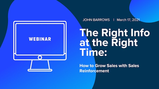 The Right Info at the Right Time: How to Grow Sales with Sales Reinforcement