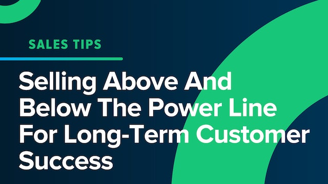 Selling Above And Below The Power Line For Long-Term Customer Success