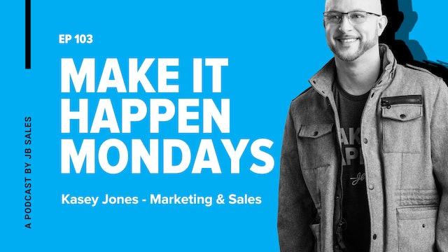 Ep. 103: Kasey Jones - Marketing & Sales