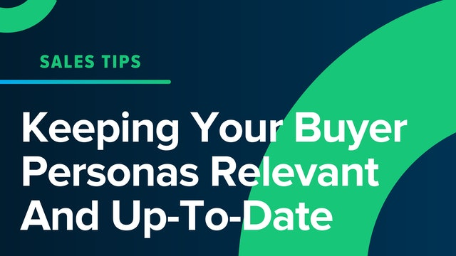 Keeping Your Buyer Personas Relevant and Up-To-Date