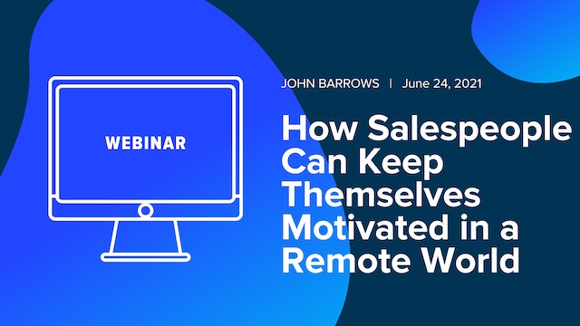 How Salespeople Can Keep Themselves Motivated in a Remote World