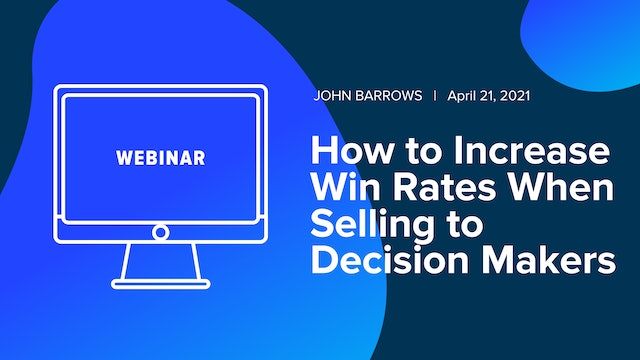 How to Increase Win Rates When Selling to Decision Makers