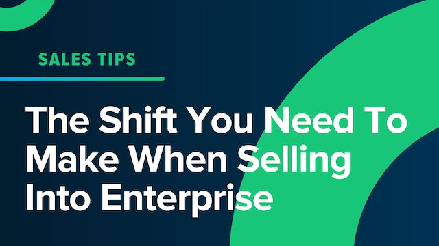The Shift You Need To Make When Selling Into Enterprise