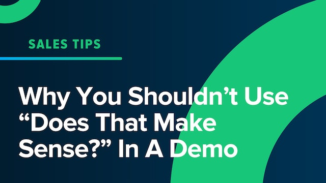 """Why You Shouldn't Use """"Does That Make Sense?"""" In A Demo"""
