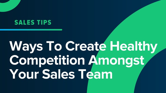 Ways To Create Healthy Competition Amongst Your Sales Team