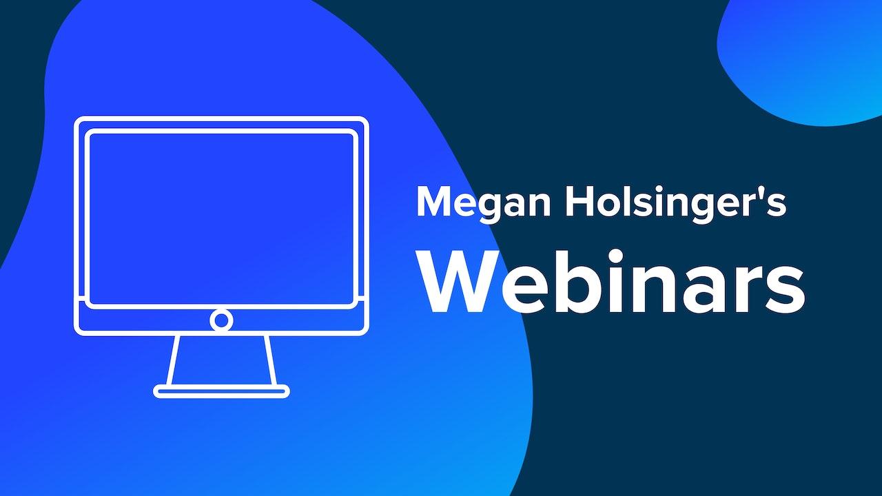 Megan Holsinger's Webinars
