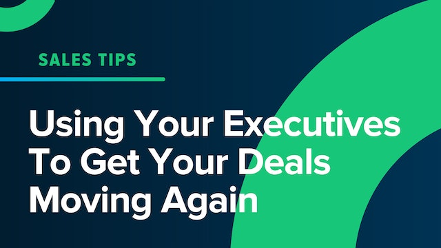 Using Your Executives To Get Your Deals Moving Again