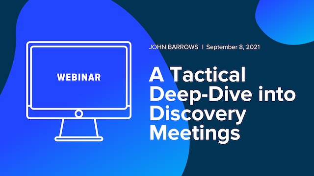 A Tactical Deep-Dive into Discovery Meetings