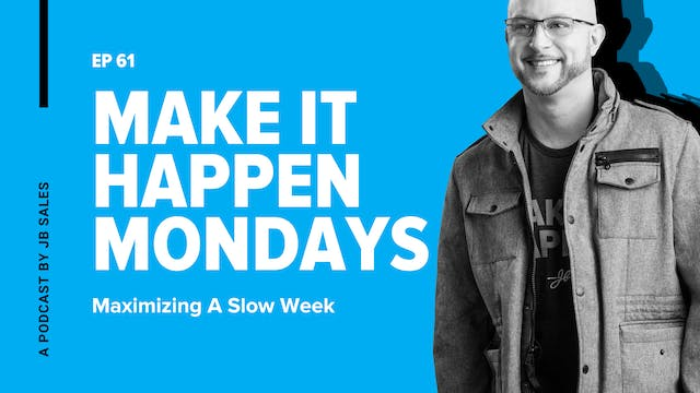 Ep. 61: Maximizing A Slow Week