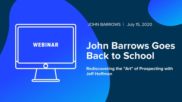 "John Barrows Goes Back to School: Rediscovering the ""Art"" of Prospecting"